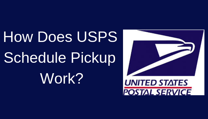 How Does USPS Schedule Pickup Work