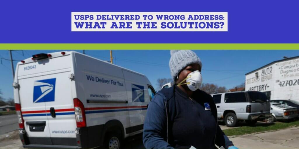 USPS Delivered to Wrong Address: Solutions Explained